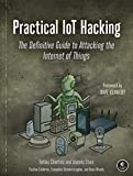 Practical IoT Hacking: The Definitive Guide to Attacking the Internet of Things